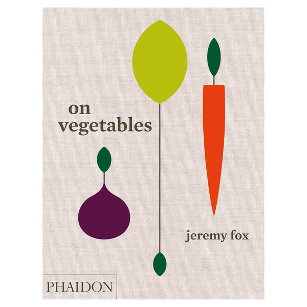Phaidon On Vegetables: Modern Recipes for the Home Kitchen