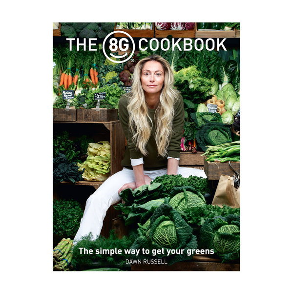 8 Greens 8G Cookbook: The Simple Way To Get Your Greens