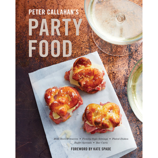 Penguin Random House Peter Callahan's Party Food: Mini Hors d'oeuvres, Family-Style Settings, Plated Dishes, Buffet Spreads, Bar Carts